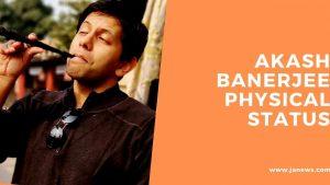 Akash Benarjee Physical Status