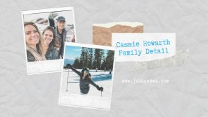 Cassie Howarth Family Detail