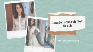 Cassie Howarth Net Worth