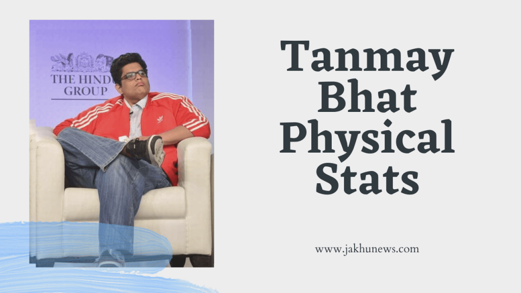 Tanmay Bhat Physical Stats