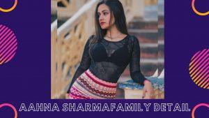 Aahna Sharma Family Detail