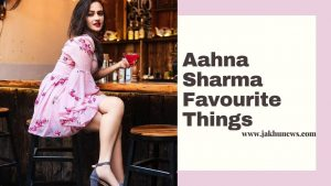 Aahna Sharma Favourite Things