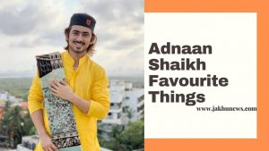 Adnaan Shaikh Favourite Things