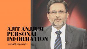Ajit Anjum Personal Information