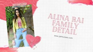 Alina Rai Family Detail
