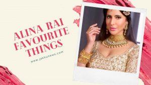 Alina Rai Favourite Things