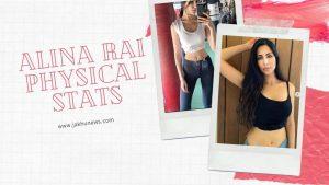 Alina Rai Physical Stats