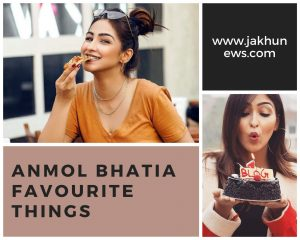 Anmol Bhatia Favourite Things