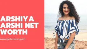 Arshiya Arshi Net Worth