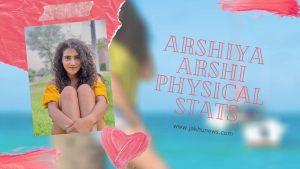 Arshiya Arshi Physical Stats