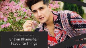 Bhavin Bhanushali Favourite Things