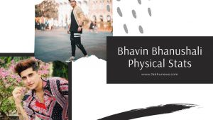 Bhavin Bhanushali Physical Stats