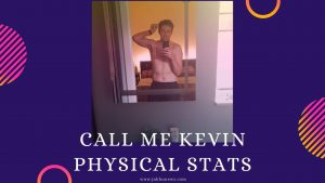 Call Me Kevin Physical Stats