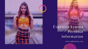 Evgeniya Lvovna Personal Information