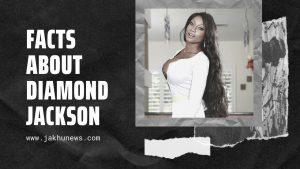 Facts About Diamond Jackson