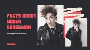 Facts About Naomi Grossman