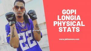 Gopi Longia Physical Stats