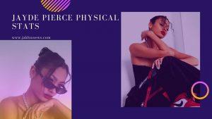 Jayde Pierce Physical Stats