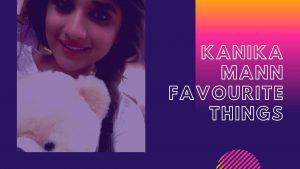Kanika Mann Favourite Things