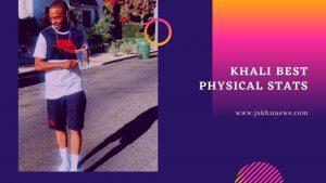 Khali Best Physical Stats