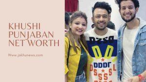 Khushi Punjaban Net Worth
