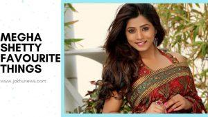 Megha Shetty Favourite Things