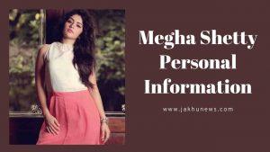 Megha Shetty Personal Information