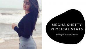 Megha Shetty Physical Stats