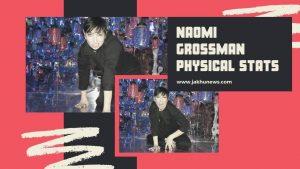 Naomi Grossman Physical Stats