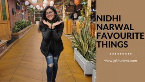 Nidhi Narwal Favourite Things