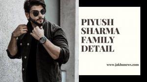 Piyush Sharma Family Detail