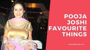Pooja Joshi Favourite Things
