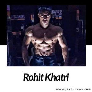 Rohit Khatri Bio