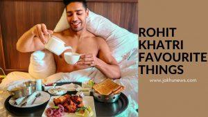 Rohit Khatri Favourite Things