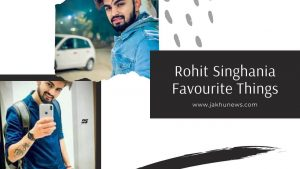 Rohit Singhania Favourite Things