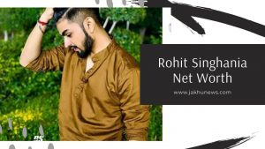 Rohit Singhania Net Worth