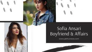 Sofia Ansari Boyfriend & Affairs