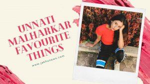 Unnati Malharkar Favourite Things