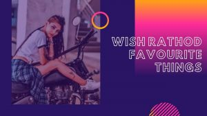 Wish Rathod Favourite Things
