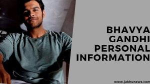 Bhavya Gandhi Personal Information