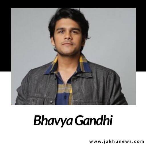 Bhavya Gandhi Bio