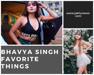 Bhavya Singh Favorite Things