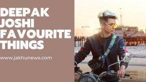 Deepak Joshi Favourite Things