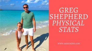 Greg Shepherd Physical Stats
