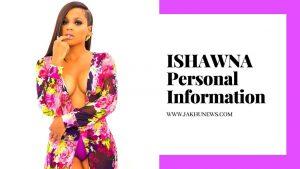 ISHAWNA Personal Information