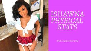 ISHAWNA Physical Stats