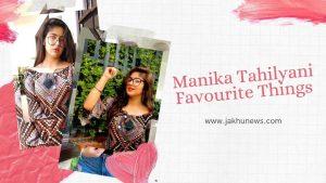 Manika Tahilyani Favourite Things
