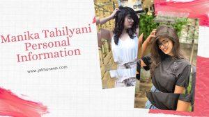 Manika Tahilyani Personal Information