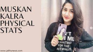 Muskan Kalra Physical Stats