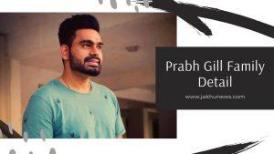 Prabh Gill Family Detail